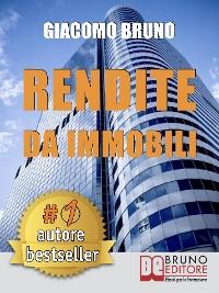Cover RENDITE DA IMMOBILI. Comprare Immobili in Leva Finanziaria e Creare Rendite Automatiche