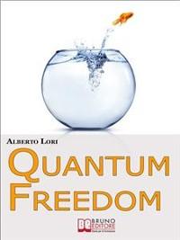 Cover Quantum freedom. Supera i tuoi Limiti e i tuoi Automatismi per Cambiare Te Stesso con la Teoria dei Quanti. (Ebook Italiano - Anteprima Gratis)