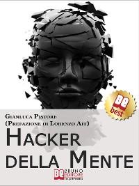 Cover Hacker della Mente. I Segreti per Entrare nella Mente degli Altri, Stupirli e Persuaderli delle Tue Idee. (Ebook Italiano - Anteprima Gratis)