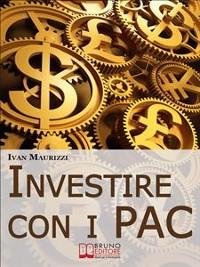 Cover Investire con i PAC. Come Capitalizzare il Denaro Creando un Rendimento Costante con la Formula dell'Interesse Composto (Ebook Italiano - Anteprima Gratis)