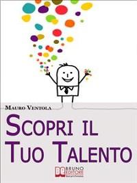 Cover Scopri il Tuo Talento. Vivere Finalmente la Tua Vita Secondo il Tuo Vero IO alla Scoperta del Talento Dentro di Te. (Ebook Italiano - Anteprima Gratis)