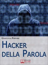 Cover Hacker della Parola. Corso di Difesa Verbale per Gestire il Linguaggio e Vincere Qualsiasi Comunicazione. (Ebook Italiano - Anteprima Gratis)