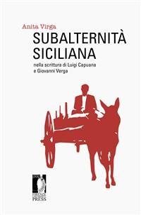 Cover Subalternità siciliana nella scrittura di Luigi Capuana e Giovanni Verga