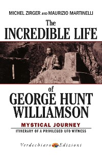 Cover The Incredible Life of George Hunt Williamson