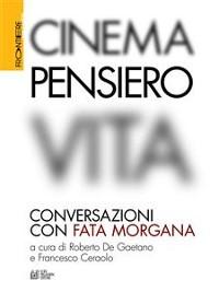 Cover Cinema, Pensiero, Vita. Conversazioni con fata morgana