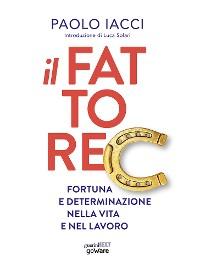 Cover Il fattore C. Fortuna e determinazione nella vita e nel lavoro