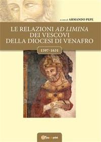 Cover Le relazioni ad limina dei vescovi della diocesi di Venafro (1597- 1631)