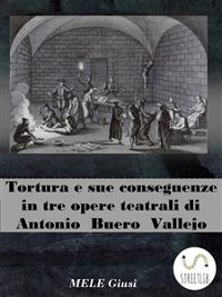 Cover Tortura e sue conseguenze in tre opere teatrali di Antonio Buero Vallejo