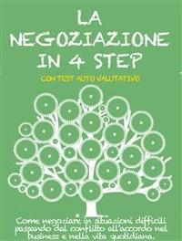 Cover LA NEGOZIAZIONE IN 4 STEP. Come negoziare in situazioni difficili passando dal conflitto all'accordo nel business e nella vita quotidiana.
