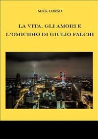 Cover La vita, gli amori e l'omicidio di Giulio Falchi