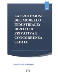 Cover La protezione del modello industriale: diritti di privativa e concorrenza sleale