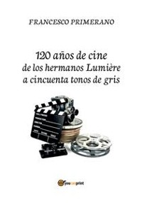 Cover 120 años de cine de los hermanos Lumière a cincuenta tonos de gris