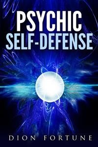 Cover Psychic self-defense: The Classic Instruction Manual for Protecting Yourself Against Paranormal Attack