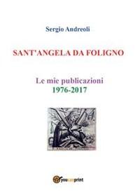 Cover SANT'ANGELA DA FOLIGNO - Le mie publicazioni 1976-2017