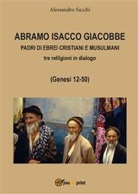 Cover Abramo Isacco e Giacobbe. Padri di ebrei, cristiani e musulmani