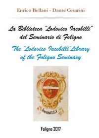 """Cover La Biblioteca """"Lodovico Iacobilli"""" del Seminario di Foligno - The  """"Lodovico Iacobilli""""Library of the Foligno Seminary"""
