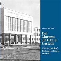 Cover Dal Moretto all'I.T.I.S. Castelli. 100 anni (ed oltre) di istruzione tecnica a Brescia