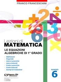 Cover Lezioni di Matematica 6 - Le equazioni algebriche di primo grado