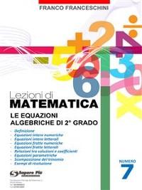 Cover Lezioni di Matematica 7 - Le equazioni algebriche di secondo grado