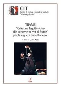"""Cover Trame """"Celestina laggiù vicinoalle concerie in riva al fi ume"""" per la regia di Luca Ronconi"""