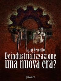 Cover Deindustrializzazione. Una nuova era?