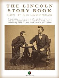 Cover THE LINCOLN STORY BOOK: A judicious collection of the best stories and anecdotes of the great President, many appearing here for the first time in book form
