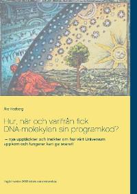 Cover Hur, när och varifrån fick DNA-molekylen sin programkod?
