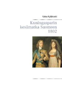 Cover Kuningasparin kesämatka Suomeen 1802