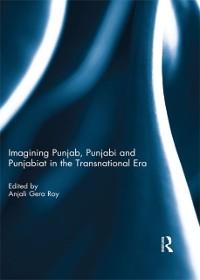 Cover Imagining Punjab, Punjabi and Punjabiat in the Transnational Era