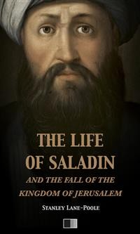 Cover The life of Saladin and the fall of the kingdom of Jerusalem
