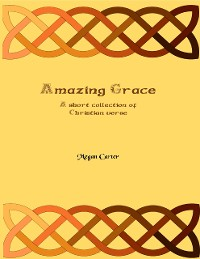 Cover Amazing Grace: A Short Collection of Christian Verse
