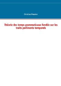 Cover Théorie des temps grammaticaux fondée sur les traits pertinents temporels