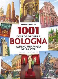 Cover 1001 cose da vedere a Bologna almeno una volta nella vita