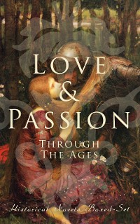 Cover Love & Passion Through The Ages (Historical Novels Boxed-Set)