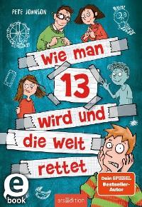 Cover Wie man 13 wird und die Welt rettet (Wie man 13 wird 3)