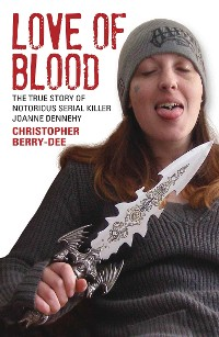 Cover Love of Blood - The True Story of Notorious Serial Killer Joanne Dennehy
