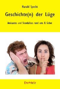 Cover Geschichte(n) der Lüge – Amüsantes und Skandalöses rund ums 8. Gebot