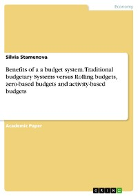 Cover Benefits of a a budget system. Traditional budgetary Systems versus Rolling budgets, zero-based budgets and activity-based budgets
