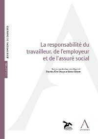Cover La responsabilité du travailleur, de l'employeur et de l'assuré social
