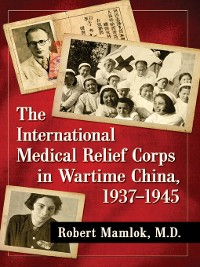 Cover The International Medical Relief Corps in Wartime China, 1937-1945