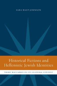 Cover Historical Fictions and Hellenistic Jewish Identity