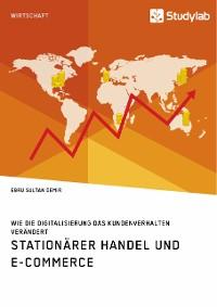 Cover Stationärer Handel und E-Commerce. Wie die Digitalisierung das Kundenverhalten verändert