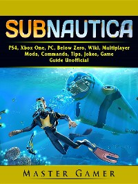 Cover Subnautica, PS4, Xbox One, PC, Below Zero, Wiki, Multiplayer, Mods, Commands, Tips, Jokes, Game Guide Unofficial