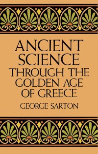 Cover Ancient Science Through the Golden Age of Greece