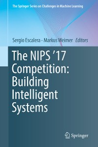 Cover The NIPS '17 Competition: Building Intelligent Systems