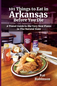 Cover 101 Things to Eat in Arkansas Before You Die
