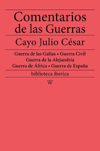 Cover Comentarios de las Guerras (Guerra de las Galias - Guerra Civil - Guerra de la Alejandría - Guerra de África - Guerra de España)