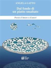 Cover Dal fondo di un piatto smaltato Poesie d'Amore e d'amori