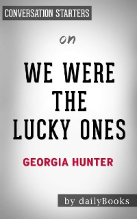 Cover We Were the Lucky Ones: by Georgia Hunter | Conversation Starters