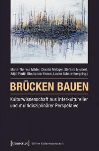 Cover Brücken bauen - Kulturwissenschaft aus interkultureller und multidisziplinärer Perspektive